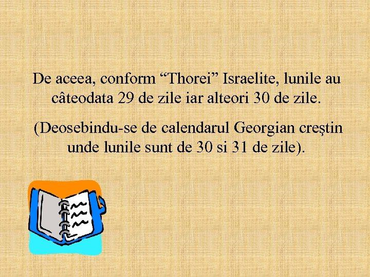 """De aceea, conform """"Thorei"""" Israelite, lunile au câteodata 29 de zile iar alteori 30"""