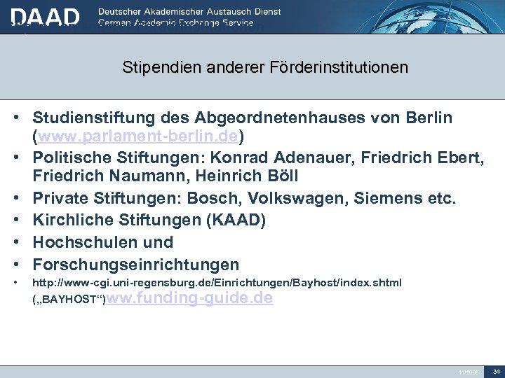 Stipendien anderer Förderinstitutionen • Studienstiftung des Abgeordnetenhauses von Berlin (www. parlament-berlin. de) • Politische