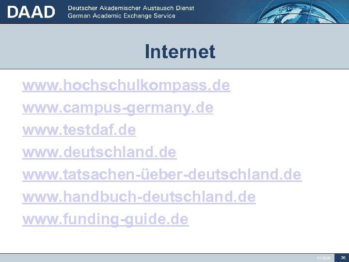 Internet • • www. hochschulkompass. de www. campus-germany. de www. testdaf. de www. deutschland.
