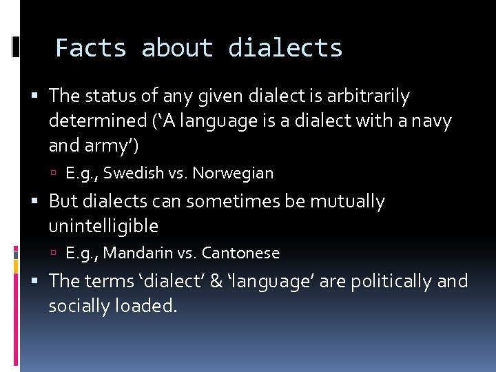 Facts about dialects The status of any given dialect is arbitrarily determined ('A language