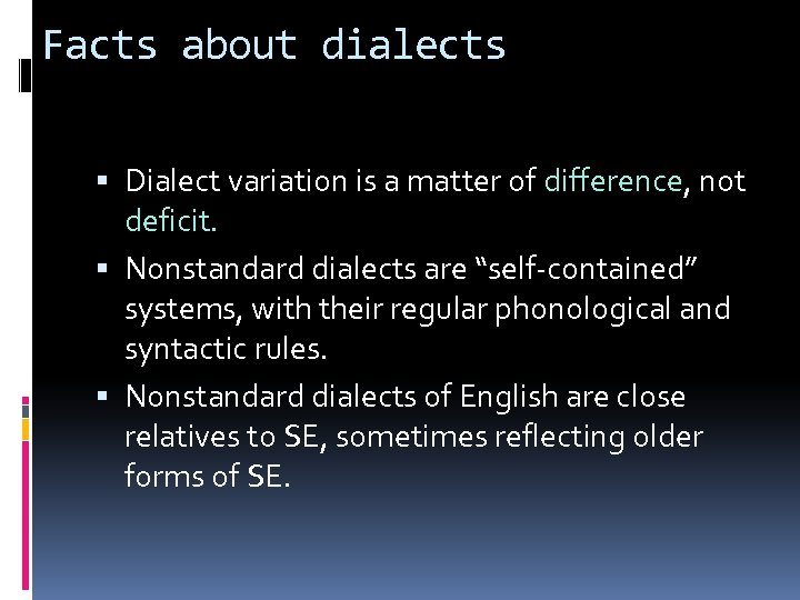 Facts about dialects Dialect variation is a matter of difference, not deficit. Nonstandard dialects
