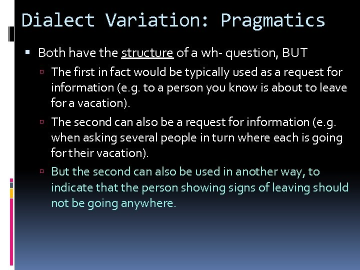 Dialect Variation: Pragmatics Both have the structure of a wh- question, BUT The first
