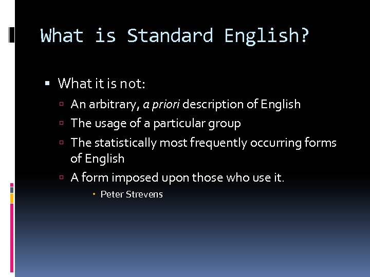 What is Standard English? What it is not: An arbitrary, a priori description of