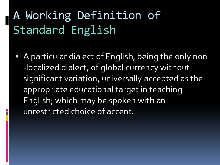 A Working Definition of Standard English A particular dialect of English, being the only