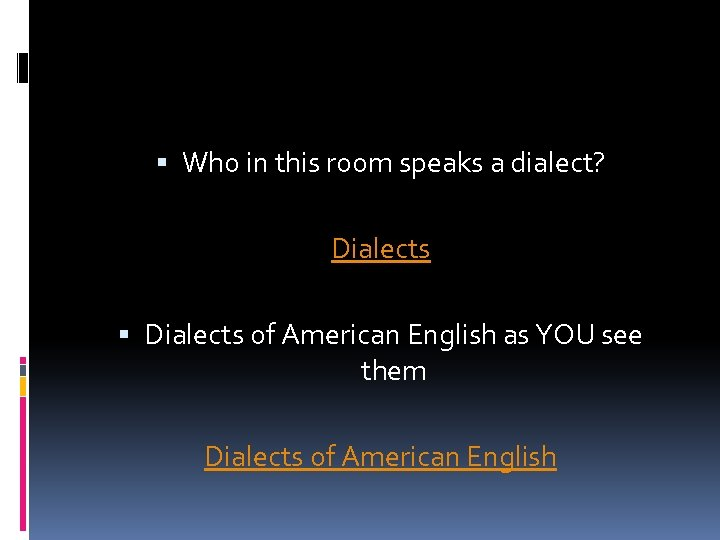 Who in this room speaks a dialect? Dialects of American English as YOU