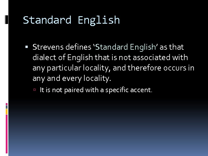 Standard English Strevens defines 'Standard English' as that dialect of English that is not