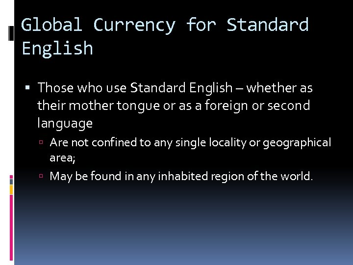 Global Currency for Standard English Those who use Standard English – whether as their