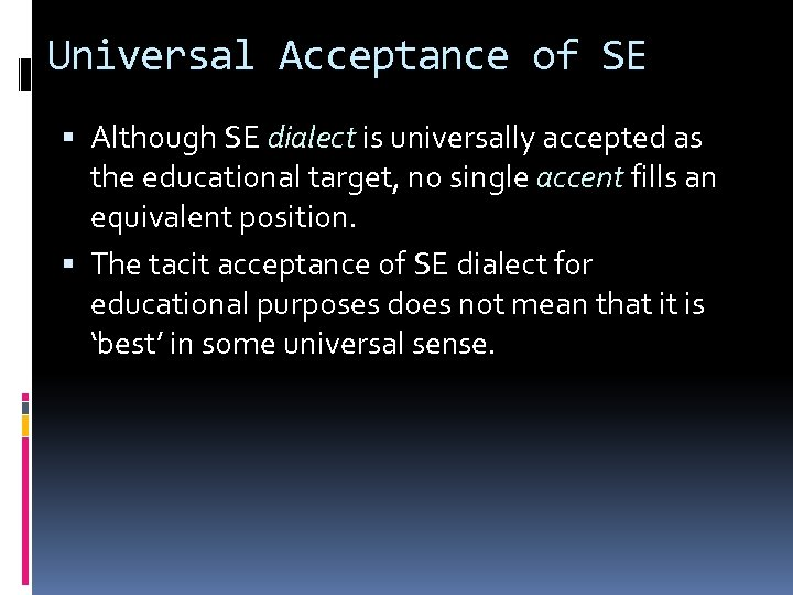 Universal Acceptance of SE Although SE dialect is universally accepted as the educational target,