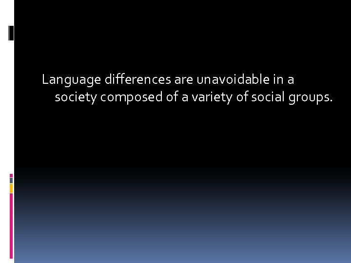 Language differences are unavoidable in a society composed of a variety of social groups.