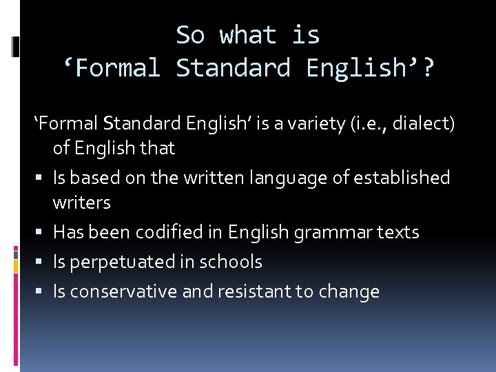 So what is 'Formal Standard English'? 'Formal Standard English' is a variety (i. e.