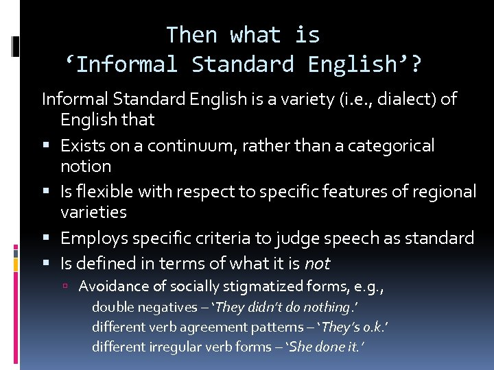 Then what is 'Informal Standard English'? Informal Standard English is a variety (i. e.