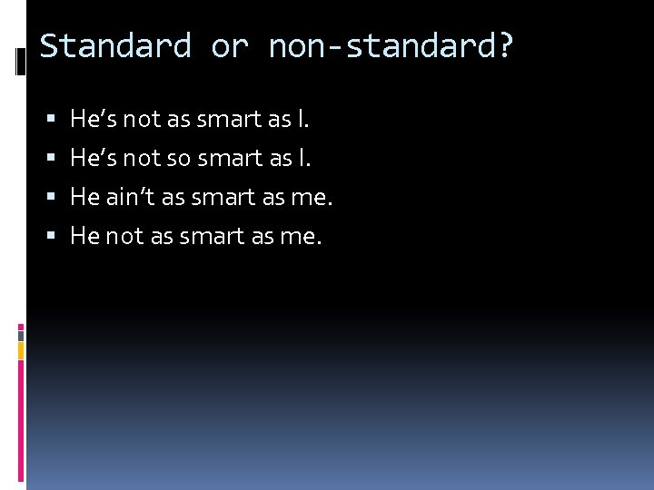 Standard or non-standard? He's not as smart as I. He's not so smart as