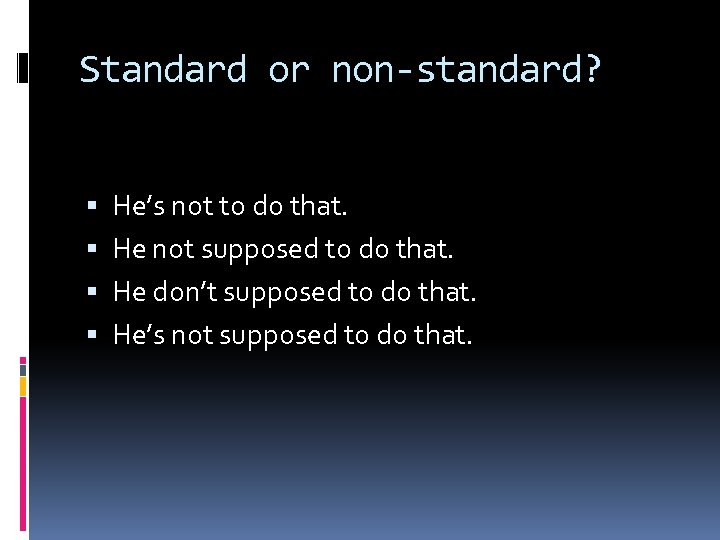 Standard or non-standard? He's not to do that. He not supposed to do that.