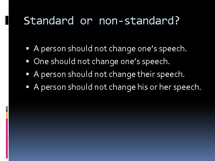 Standard or non-standard? A person should not change one's speech. One should not change