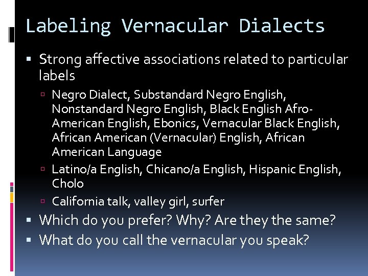 Labeling Vernacular Dialects Strong affective associations related to particular labels Negro Dialect, Substandard Negro