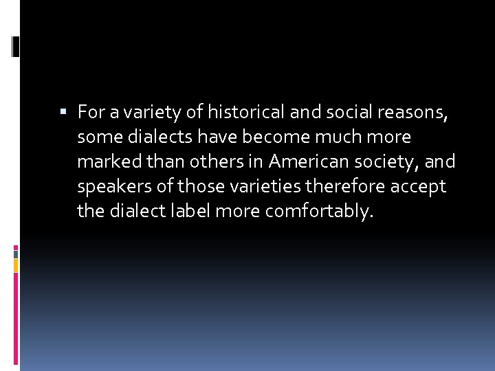 For a variety of historical and social reasons, some dialects have become much
