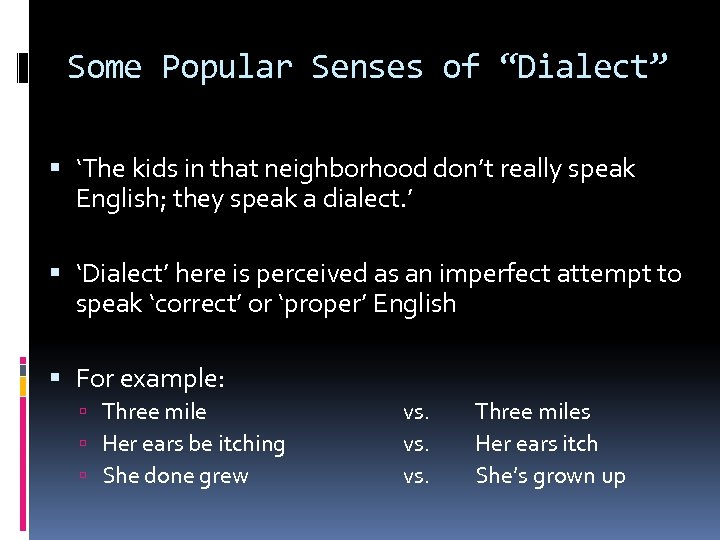 """Some Popular Senses of """"Dialect"""" 'The kids in that neighborhood don't really speak English;"""