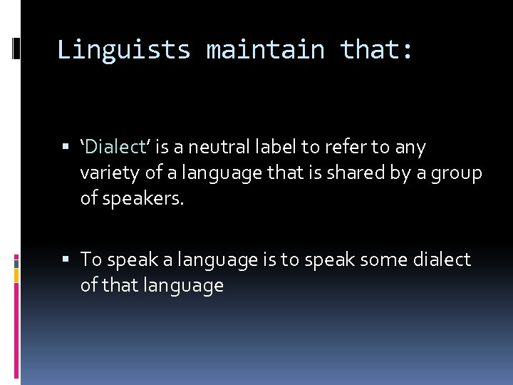 Linguists maintain that: 'Dialect' is a neutral label to refer to any variety of