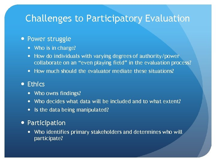 Challenges to Participatory Evaluation Power struggle Who is in charge? How do individuals with