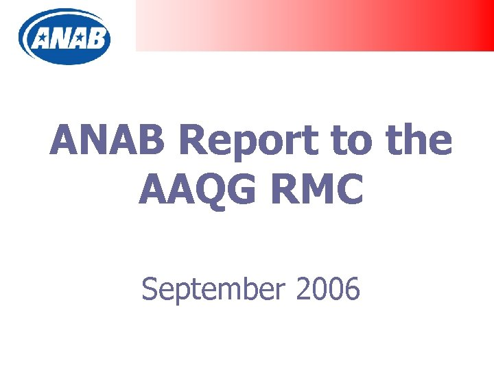 ANAB Report to the AAQG RMC September 2006