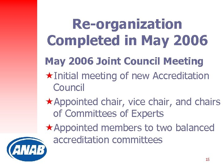 Re-organization Completed in May 2006 Joint Council Meeting «Initial meeting of new Accreditation Council