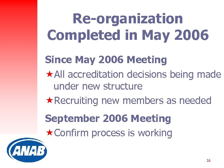 Re-organization Completed in May 2006 Since May 2006 Meeting «All accreditation decisions being made