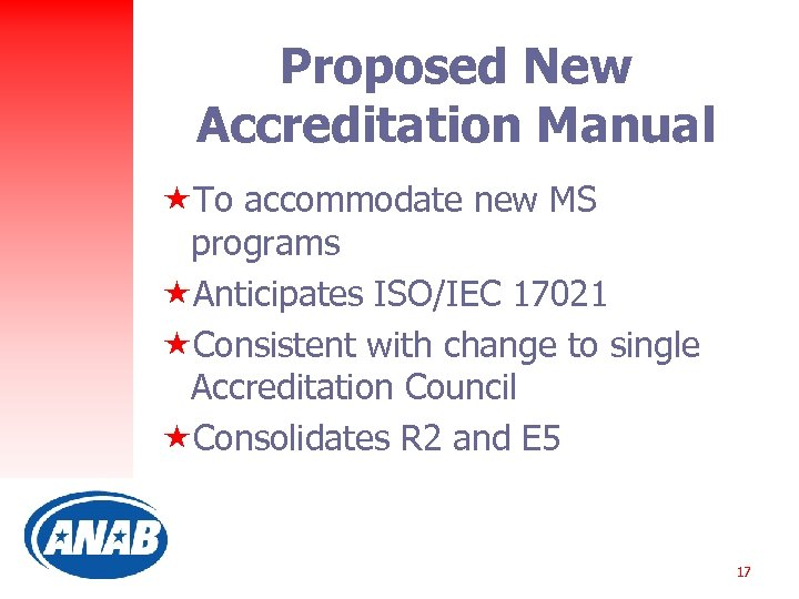 Proposed New Accreditation Manual «To accommodate new MS programs «Anticipates ISO/IEC 17021 «Consistent with