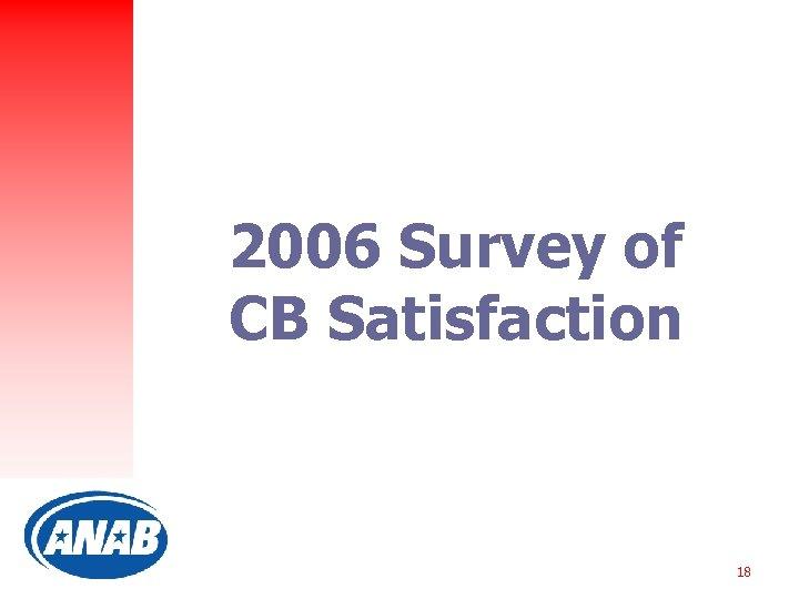 2006 Survey of CB Satisfaction 18