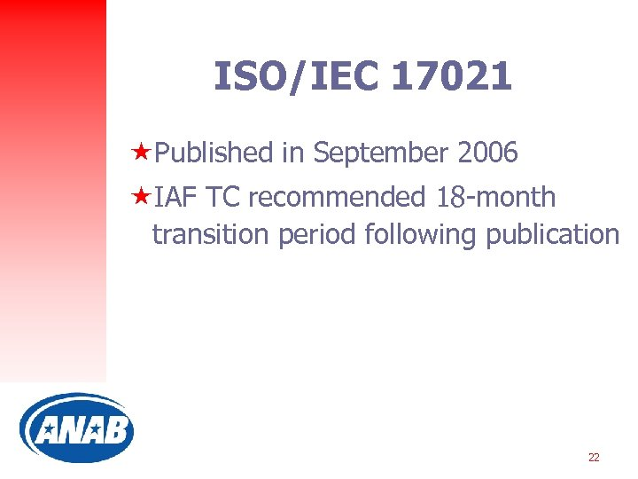 ISO/IEC 17021 «Published in September 2006 «IAF TC recommended 18 -month transition period following