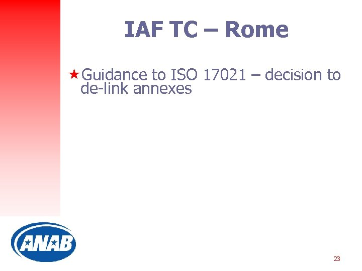 IAF TC – Rome «Guidance to ISO 17021 – decision to de-link annexes 23