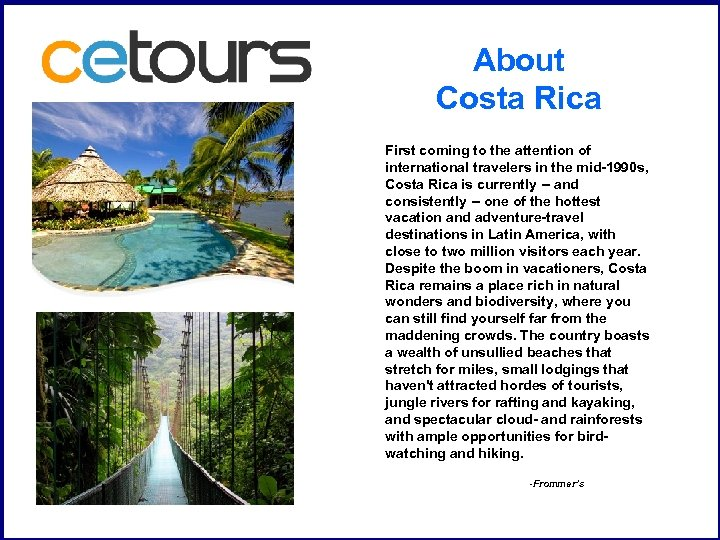 About Costa Rica First coming to the attention of international travelers in the mid-1990