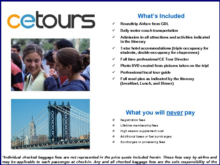What's Included ü Roundtrip Airfare from GDL ü Daily motor coach transportation ü Admission
