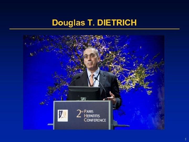 Douglas T. DIETRICH 1