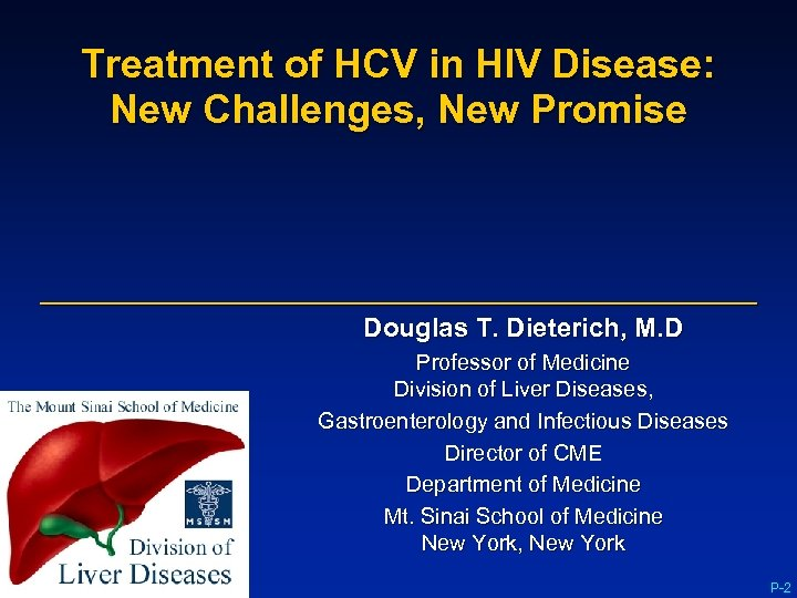 Treatment of HCV in HIV Disease: New Challenges, New Promise Douglas T. Dieterich, M.
