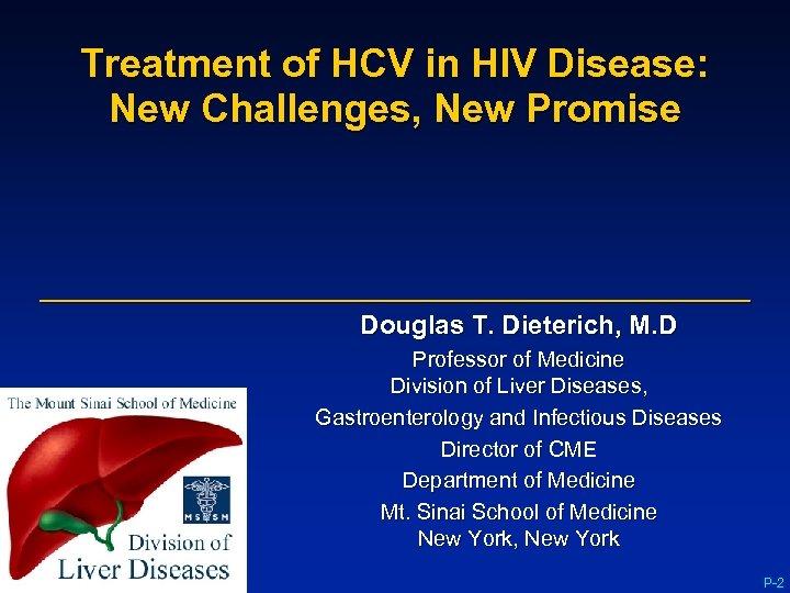 Treatment of HCV in HIV Disease: New Challenges, New Promise Douglas T. Dieterich, M.