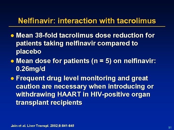 Nelfinavir: interaction with tacrolimus l Mean 38 -fold tacrolimus dose reduction for patients taking