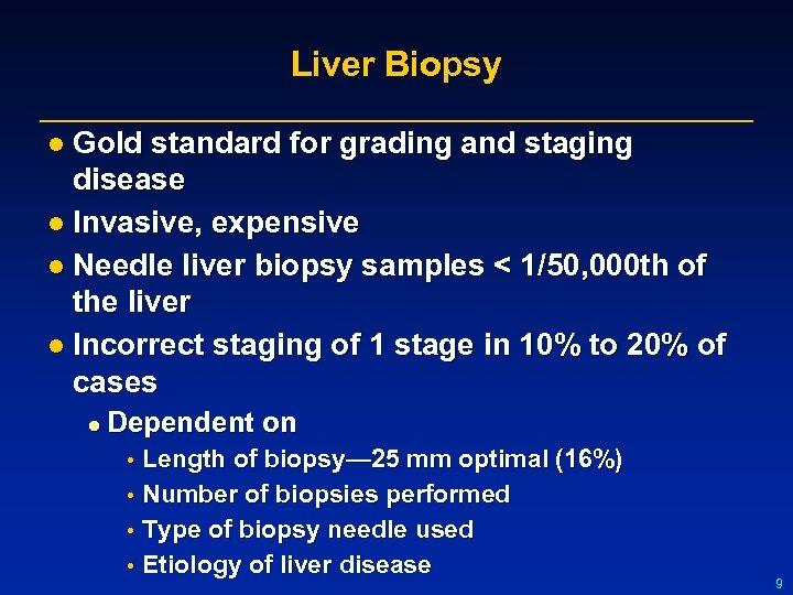 Liver Biopsy l Gold standard for grading and staging disease l Invasive, expensive l