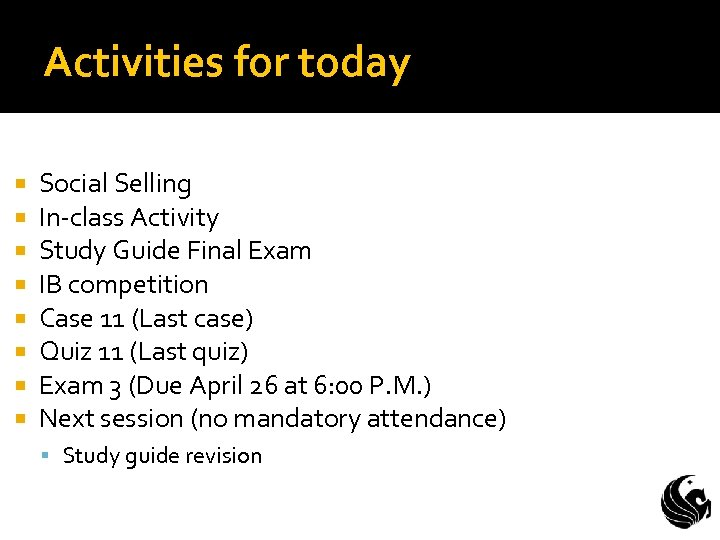 Activities for today Social Selling In-class Activity Study Guide Final Exam IB competition Case