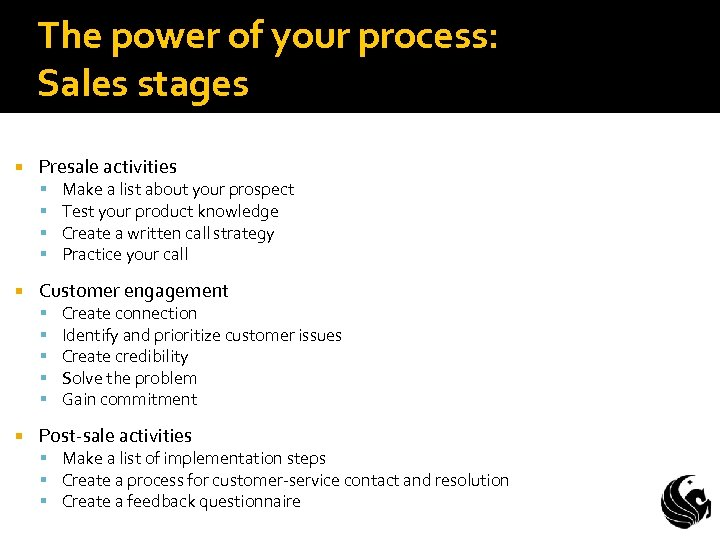The power of your process: Sales stages Presale activities Customer engagement Make a list