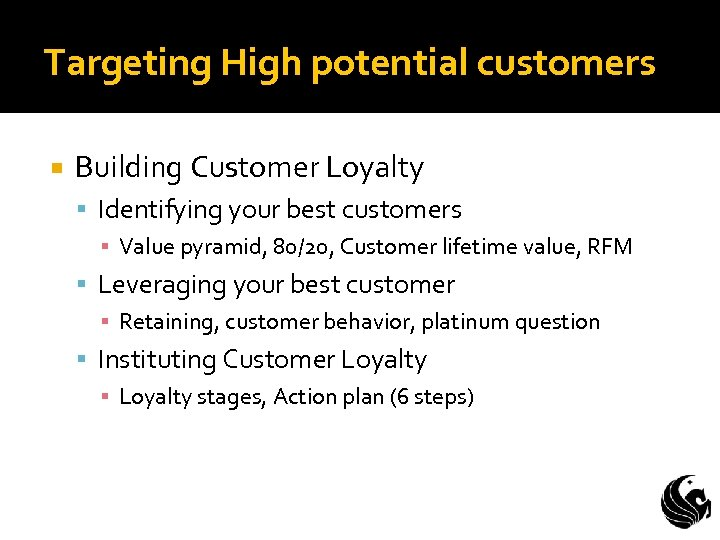 Targeting High potential customers Building Customer Loyalty Identifying your best customers ▪ Value pyramid,