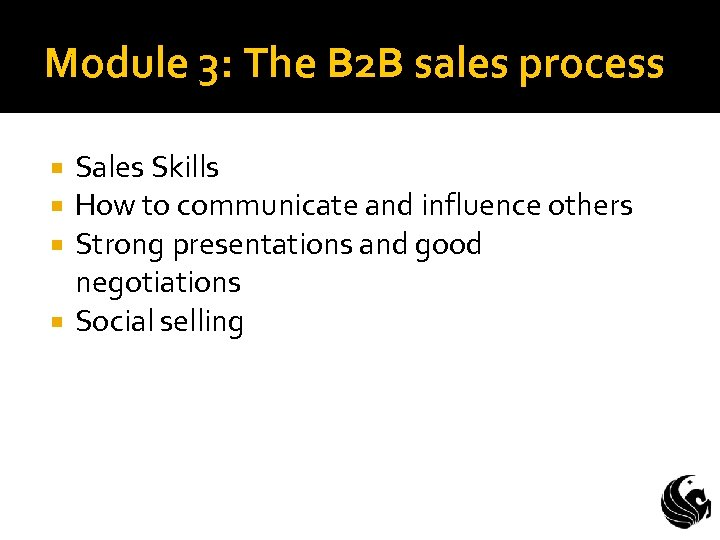 Module 3: The B 2 B sales process Sales Skills How to communicate and
