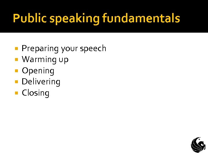 Public speaking fundamentals Preparing your speech Warming up Opening Delivering Closing