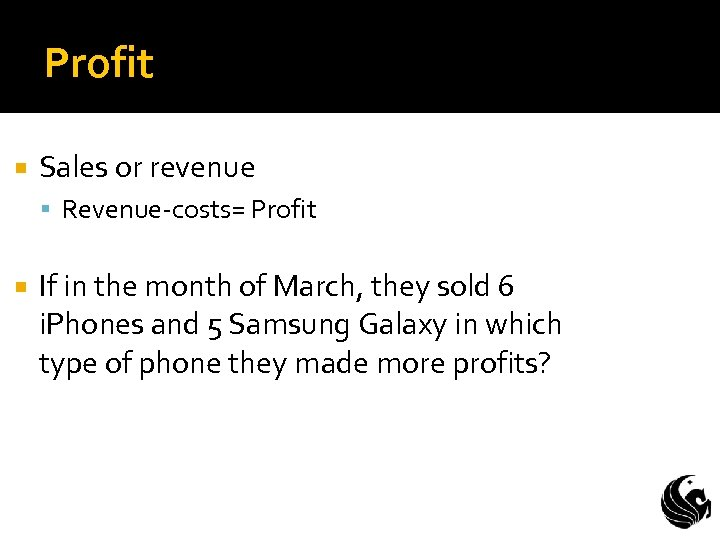 Profit Sales or revenue Revenue-costs= Profit If in the month of March, they sold