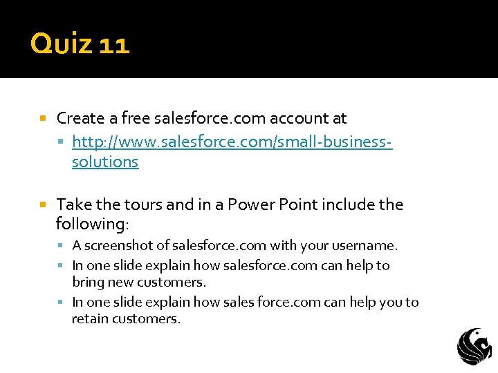 Quiz 11 Create a free salesforce. com account at http: //www. salesforce. com/small-businesssolutions Take