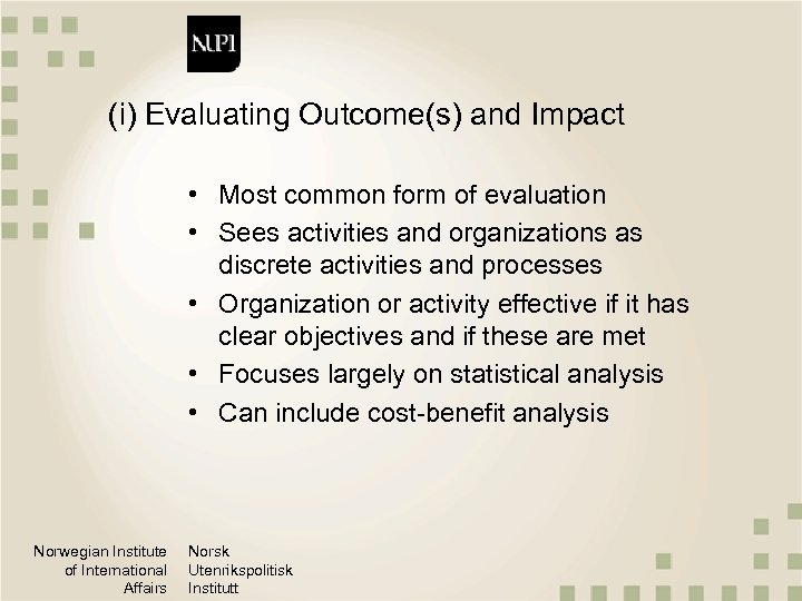 (i) Evaluating Outcome(s) and Impact • Most common form of evaluation • Sees activities