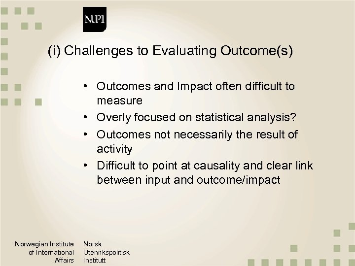 (i) Challenges to Evaluating Outcome(s) • Outcomes and Impact often difficult to measure •