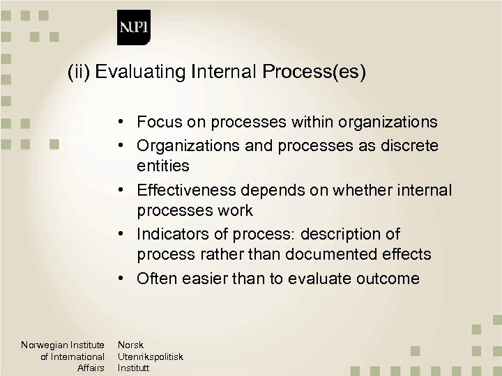 (ii) Evaluating Internal Process(es) • Focus on processes within organizations • Organizations and processes