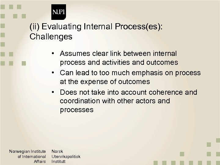 (ii) Evaluating Internal Process(es): Challenges • Assumes clear link between internal process and activities