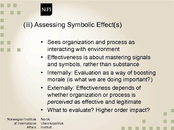 (iii) Assessing Symbolic Effect(s) • Sees organization and process as interacting with environment •