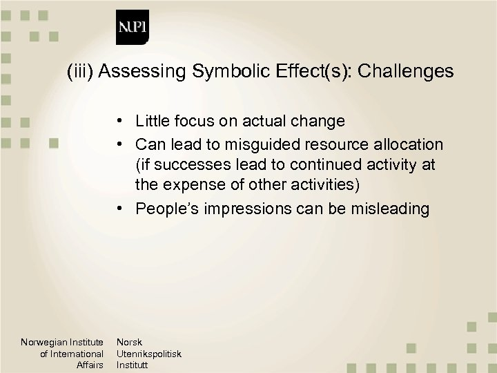 (iii) Assessing Symbolic Effect(s): Challenges • Little focus on actual change • Can lead